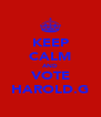 KEEP CALM AND VOTE HAROLD.G - Personalised Poster A4 size