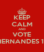KEEP CALM AND VOTE HERNANDES 11 - Personalised Poster A4 size
