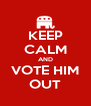 KEEP CALM AND VOTE HIM OUT - Personalised Poster A4 size