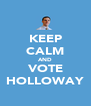 KEEP CALM AND VOTE HOLLOWAY - Personalised Poster A4 size