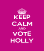 KEEP CALM AND VOTE HOLLY - Personalised Poster A4 size