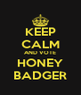 KEEP CALM AND VOTE HONEY BADGER - Personalised Poster A4 size