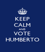 KEEP CALM AND VOTE HUMBERTO - Personalised Poster A4 size