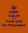 KEEP CALM AND Vote IAN for President - Personalised Poster A4 size