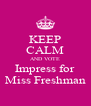 KEEP CALM AND VOTE Impress for Miss Freshman - Personalised Poster A4 size