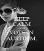 KEEP CALM AND VOTE IN  AUSTIN M. - Personalised Poster A4 size