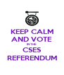KEEP CALM AND VOTE IN THE CSES REFERENDUM - Personalised Poster A4 size