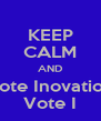 KEEP CALM AND Vote Inovation Vote I - Personalised Poster A4 size