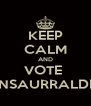 KEEP CALM AND VOTE  INSAURRALDE - Personalised Poster A4 size