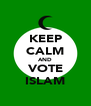 KEEP CALM AND VOTE ISLAM - Personalised Poster A4 size