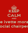 KEEP CALM AND vote ivette morales as social chairperson - Personalised Poster A4 size