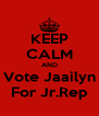 KEEP CALM AND Vote Jaailyn For Jr.Rep - Personalised Poster A4 size