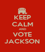 KEEP CALM AND VOTE JACKSON - Personalised Poster A4 size