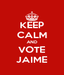 KEEP CALM AND VOTE JAIME - Personalised Poster A4 size