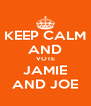 KEEP CALM AND VOTE JAMIE AND JOE - Personalised Poster A4 size
