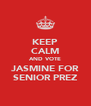 KEEP CALM AND VOTE JASMINE FOR SENIOR PREZ - Personalised Poster A4 size