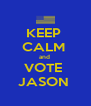 KEEP  CALM  and  VOTE  JASON  - Personalised Poster A4 size