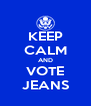 KEEP CALM AND VOTE JEANS - Personalised Poster A4 size
