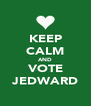 KEEP CALM AND VOTE JEDWARD - Personalised Poster A4 size