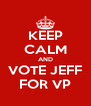KEEP CALM AND VOTE JEFF FOR VP - Personalised Poster A4 size
