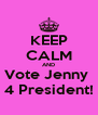KEEP CALM AND Vote Jenny  4 President! - Personalised Poster A4 size