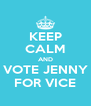 KEEP CALM AND VOTE JENNY FOR VICE - Personalised Poster A4 size