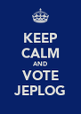 KEEP CALM AND VOTE JEPLOG - Personalised Poster A4 size