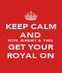 KEEP CALM AND VOTE JEREMY & YAEL GET YOUR ROYAL ON - Personalised Poster A4 size