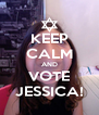 KEEP CALM AND VOTE JESSICA! - Personalised Poster A4 size