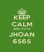 KEEP CALM AND VOTE JHOAN 6565 - Personalised Poster A4 size