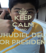 KEEP CALM AND VOTE JHUDIEL DELGADO FOR PRESIDENT - Personalised Poster A4 size