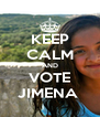 KEEP CALM AND VOTE JIMENA  - Personalised Poster A4 size