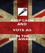 KEEP CALM AND VOTE JLS IN THE BRIT AWARDS - Personalised Poster A4 size