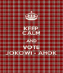 KEEP CALM AND VOTE JOKOWI - AHOK - Personalised Poster A4 size
