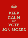 KEEP CALM AND VOTE JON MOSES - Personalised Poster A4 size
