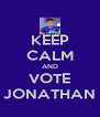 KEEP CALM AND VOTE JONATHAN - Personalised Poster A4 size
