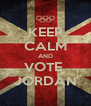 KEEP CALM AND VOTE  JORDAN - Personalised Poster A4 size