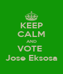 KEEP CALM AND VOTE  Jose Eksosa - Personalised Poster A4 size