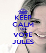 KEEP CALM AND VOTE JULES - Personalised Poster A4 size
