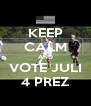 KEEP CALM AND VOTE JULI 4 PREZ - Personalised Poster A4 size