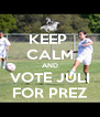 KEEP  CALM AND VOTE JULI FOR PREZ - Personalised Poster A4 size