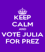 KEEP CALM AND VOTE JULIA FOR PREZ - Personalised Poster A4 size