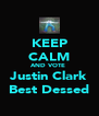 KEEP CALM AND VOTE  Justin Clark Best Dessed - Personalised Poster A4 size