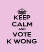 KEEP CALM AND VOTE K WONG - Personalised Poster A4 size