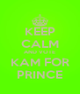 KEEP CALM AND VOTE KAM FOR PRINCE - Personalised Poster A4 size