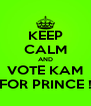 KEEP CALM AND VOTE KAM FOR PRINCE ! - Personalised Poster A4 size