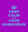 KEEP CALM AND VOTE KAMASEAN - Personalised Poster A4 size