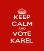 KEEP CALM AND VOTE KAREL - Personalised Poster A4 size