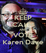 KEEP CALM AND VOTE Karen Dave - Personalised Poster A4 size