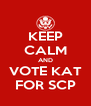 KEEP CALM AND VOTE KAT FOR SCP - Personalised Poster A4 size